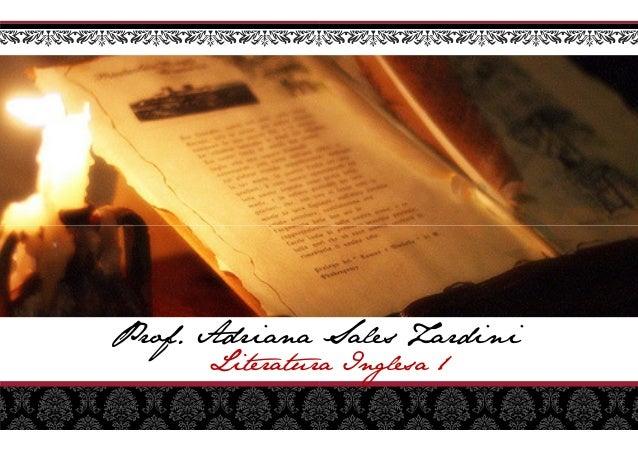 Prof. Adriana Sales Literatura Prof. Adriana Sales Zardini Literatura Inglesa 1