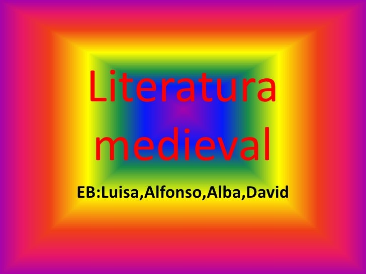 Literatura medieval<br />EB:Luisa,Alfonso,Alba,David<br />