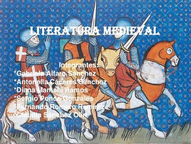 LITERATURA MEDIEVALIntegrantes:*Gabriela Alfaro Sánchez*Antonella Cáceres Sánchez*Diana Mamani Ramos*Sergio Ponce Gonzales...