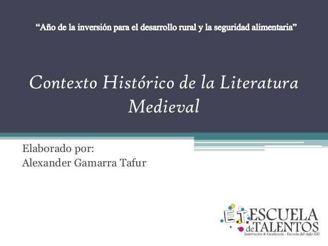 Contexto Histórico de la LiteraturaMedievalElaborado por:Alexander Gamarra Tafur