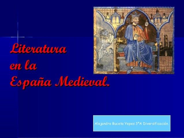 LiteraturaLiteraturaen laen laEspaña Medieval.España Medieval.Alejandro Buceta Yepes 3ºA Diversificación.