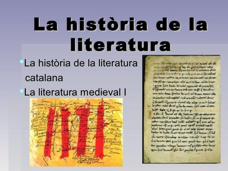 La història de la      liter atur aLa història de la literatura catalanaLa literatura medieval I