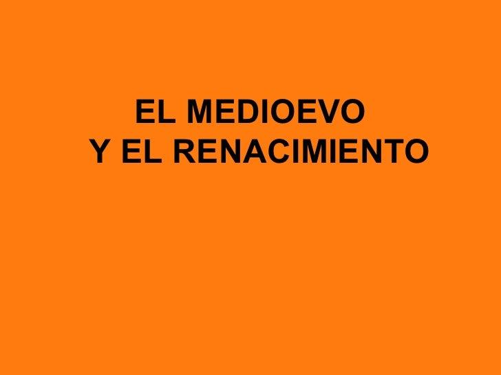 EL MEDIOEVOY EL RENACIMIENTO