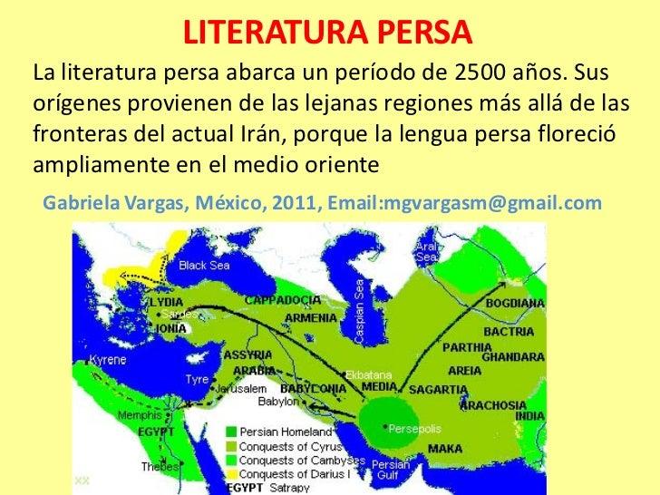 LITERATURA PERSALa literatura persa abarca un período de 2500 años. Susorígenes provienen de las lejanas regiones más allá...