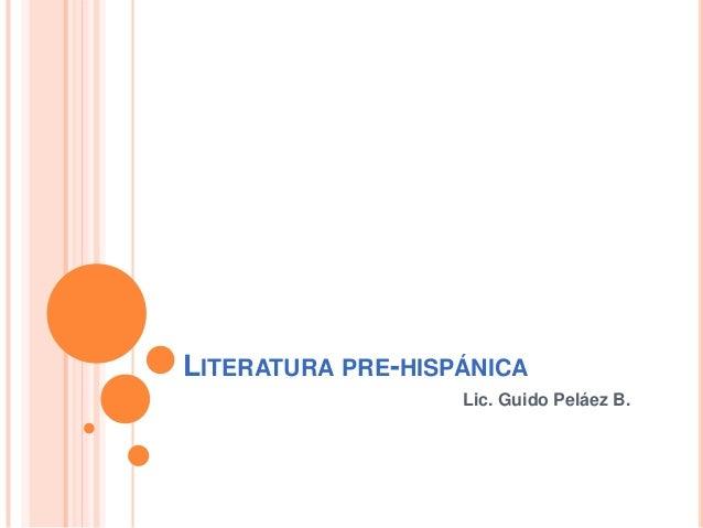 LITERATURA PRE-HISPÁNICA                   Lic. Guido Peláez B.