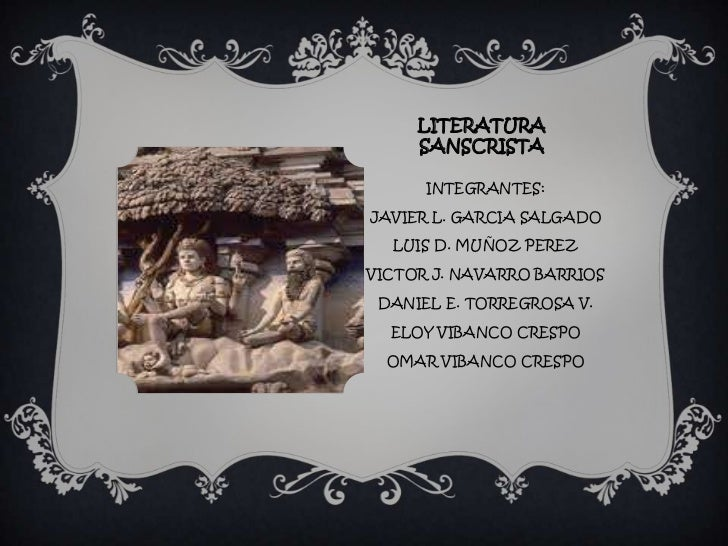 LITERATURA     SANSCRISTA      INTEGRANTES:JAVIER L. GARCIA SALGADO  LUIS D. MUÑOZ PEREZVICTOR J. NAVARRO BARRIOS DANIEL E...