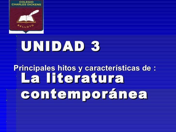 UNIDAD 3  La literatura contemporánea Principales hitos y características de :