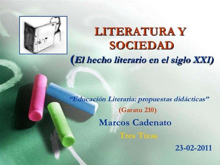 """LITERATURA Y  SOCIEDAD ( El hecho literario en el siglo XXI) """" Educación Literaria: propuestas didácticas"""" (Garatu 210)   ..."""