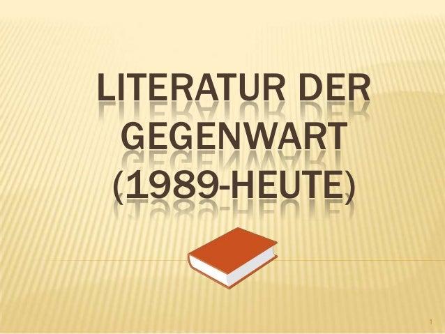 LITERATUR DER GEGENWART (1989-HEUTE) 1