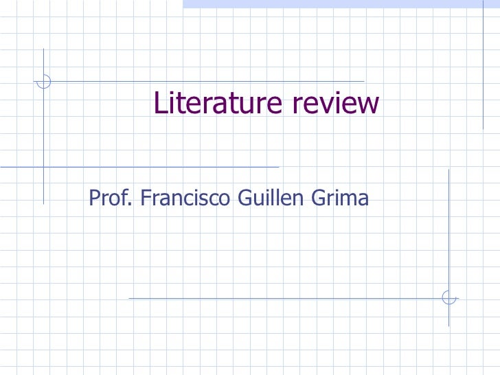 Literature review Prof. Francisco Guillen Grima