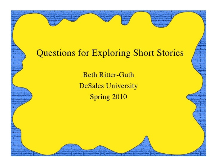 Questions for Exploring Short Stories             Beth Ritter-Guth           DeSales University              Spring 2010