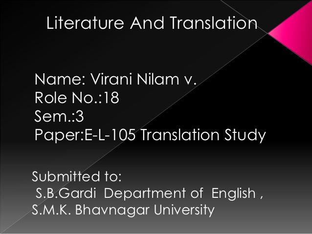 Literature And TranslationName: Virani Nilam v.Role No.:18Sem.:3Paper:E-L-105 Translation StudySubmitted to: S.B.Gardi Dep...