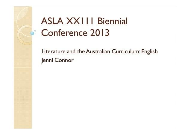 ASLA XX111 Biennial Conference 2013 Literature and the Australian Curriculum: English Jenni Connor
