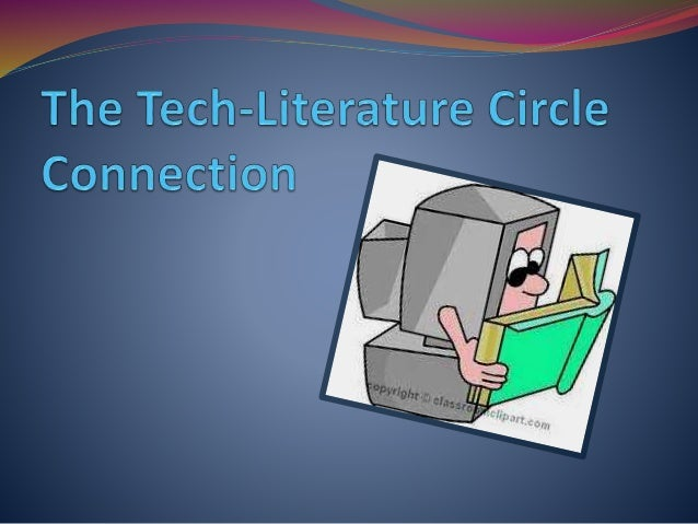 Teachers Can Infuse Technology with Literature Circles Through: The Actual Text (E-Books) Communication and Discussion A...