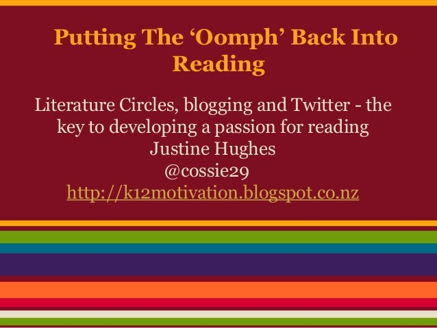 Putting The 'Oomph' Back Into Reading Literature Circles, blogging and Twitter - the key to developing a passion for readi...