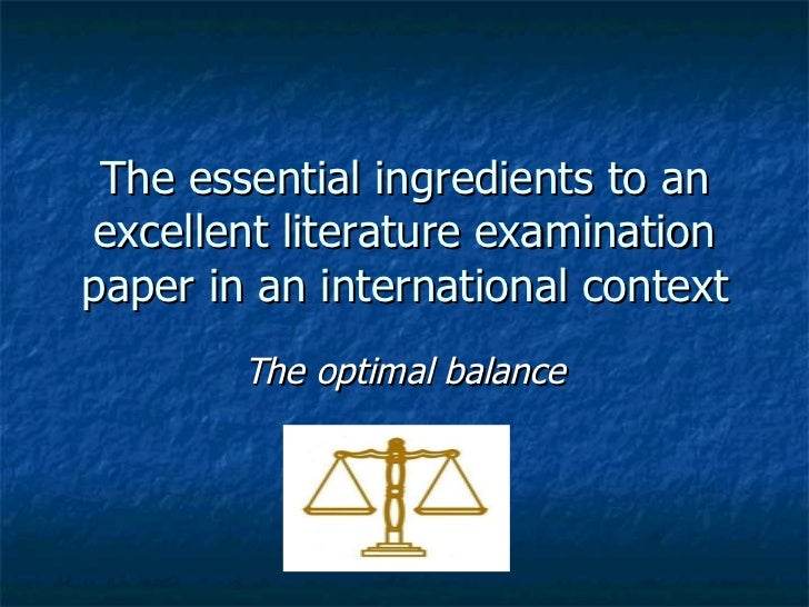 The essential ingredients to an excellent literature examination paper in an international context The optimal balance