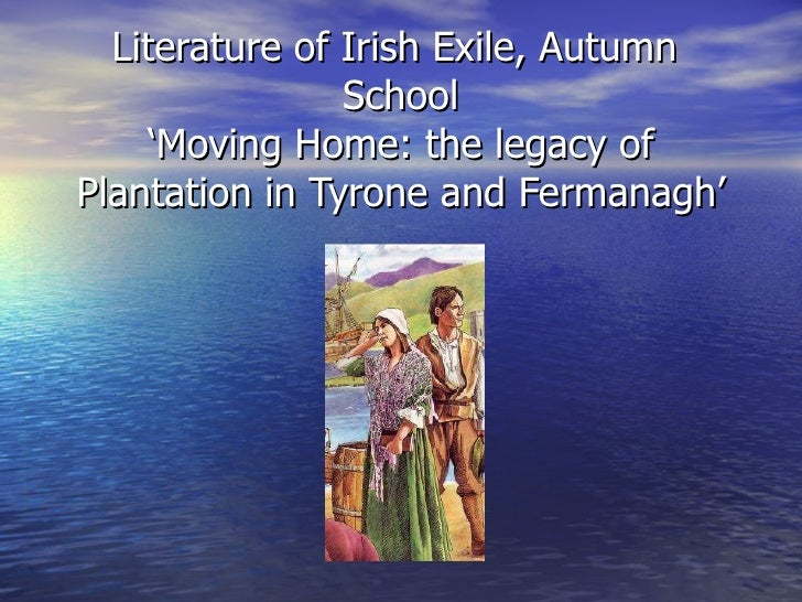 Literature of Irish Exile, Autumn  School 'Moving Home: the legacy of Plantation in Tyrone and Fermanagh'