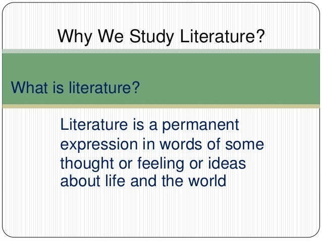 why we study literature Here's why you need to study literature: studying anything makes you smarterliterature is entertainingliterature shows you how to communicate.