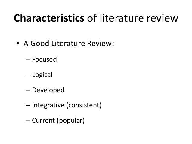 features of a good literature review A 'good' literature review is a synthesis of available research is a critical evaluation has appropriate breadth and depth.