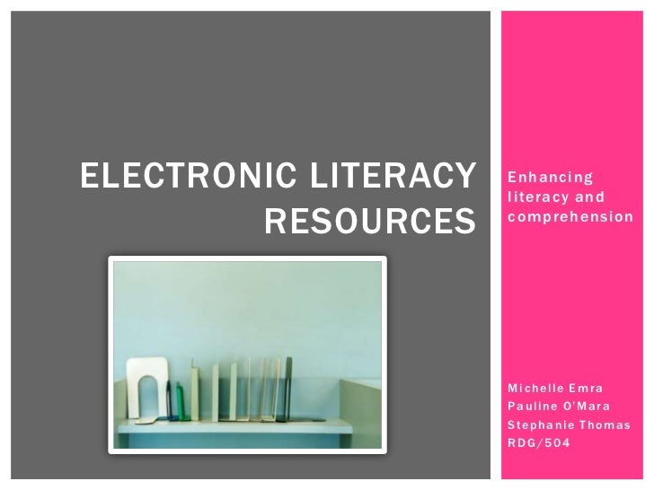 ELECTRONIC LITERACY   Enhancing                      literacy and        RESOURCES     comprehension                      ...
