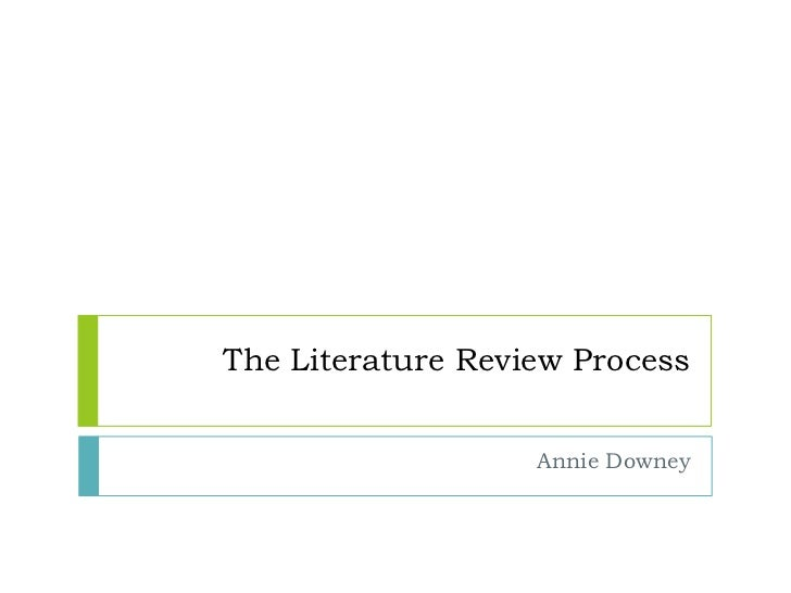 The Literature Review Process <br />Annie Downey<br />