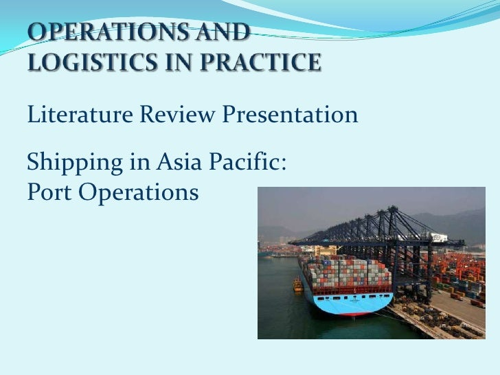 Literature Review PresentationShipping in Asia Pacific:Port Operations