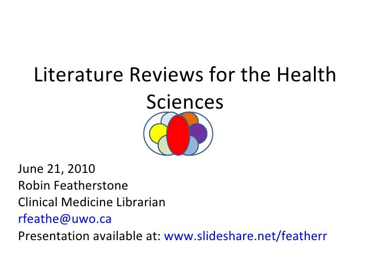 Literature Reviews for the Health Sciences June 21, 2010 Robin Featherstone Clinical Medicine Librarian [email_address] Pr...