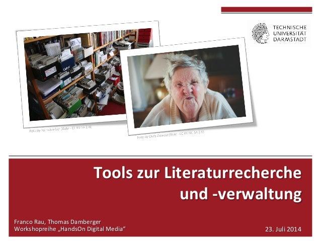"""Tools  zur  Literaturrecherche  und  -‐verwaltung  Franco  Rau,  Thomas  Damberger  Workshopreihe  """"HandsOn  Digital  Med..."""