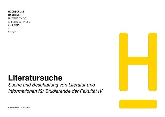 Literatursuche Suche und Beschaffung von Literatur und Informationen für Studierende der Fakultät IV Horst Ferber, 10.10.2...