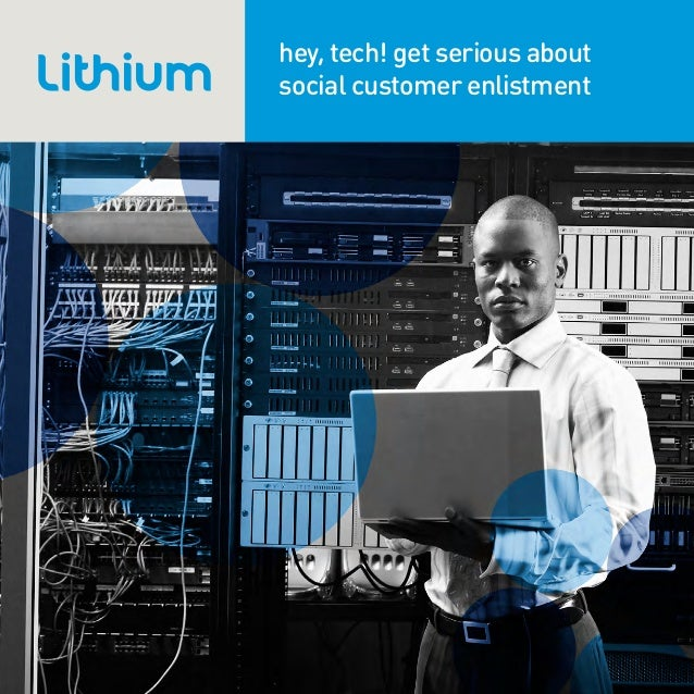 Lithium whitepaper: Hey, Tech! Get Serious About Social Customer Enlistment