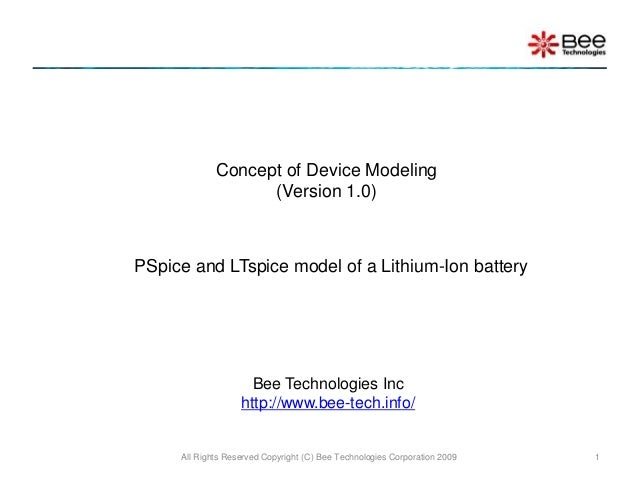 PSpice and LTspice model of a Lithium-Ion battery All Rights Reserved Copyright (C) Bee Technologies Corporation 2009 1 Co...