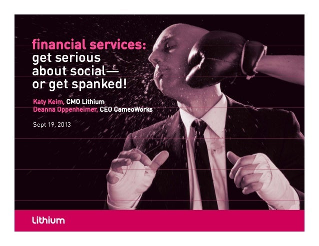 Hey, Financial Services - Get Serious About Social, or Get Spanked!