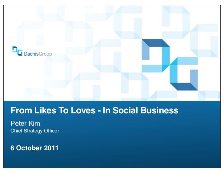 From Likes To Loves - In Social BusinessPeter KimChief Strategy Officer6 October 2011