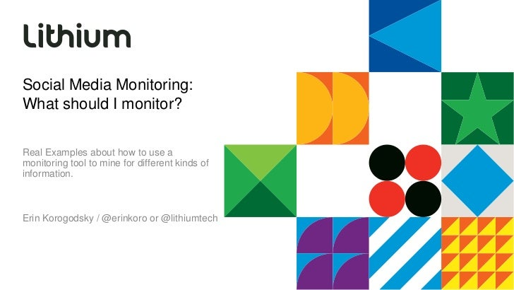 Social Media Monitoring:What should I monitor?Real Examples about how to use amonitoring tool to mine for different kinds ...
