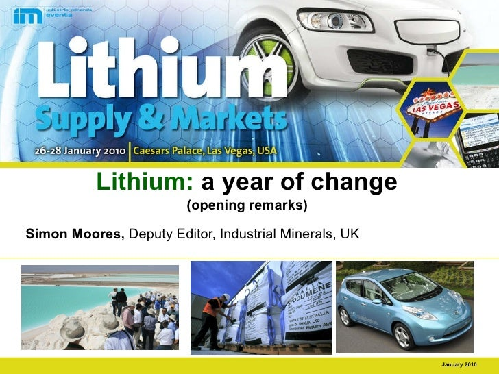 Lithium:  a year of change   (opening remarks)   Simon Moores,  Deputy Editor, Industrial Minerals, UK