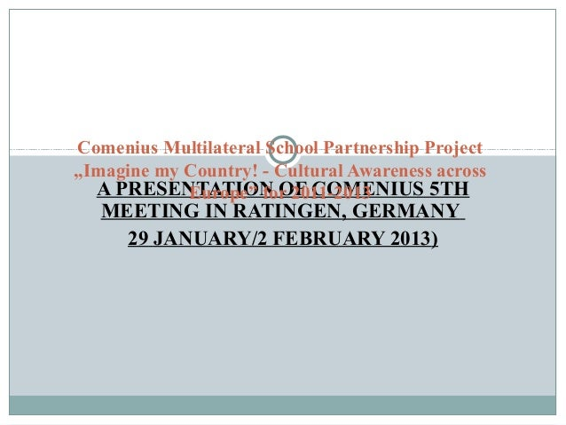 A PRESENTATION OF COMENIUS 5TH MEETING IN RATINGEN, GERMANY 29 JANUARY/2 FEBRUARY 2013) Comenius Multilateral School Partn...