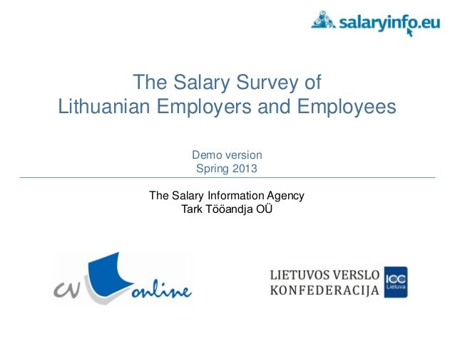 The Salary Survey of Lithuanian Employers and Employees Demo version Spring 2013 The Salary Information Agency Tark Tööand...