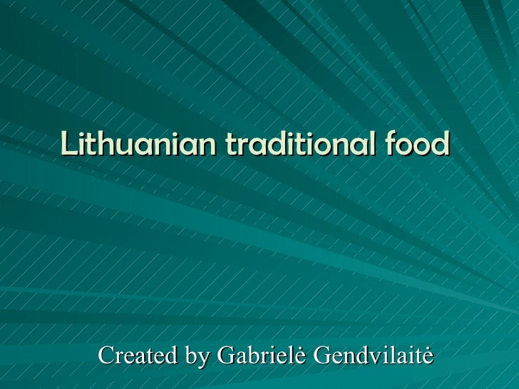Lithuanian traditional food   Created by  G abriel ė  Gendvilait ė
