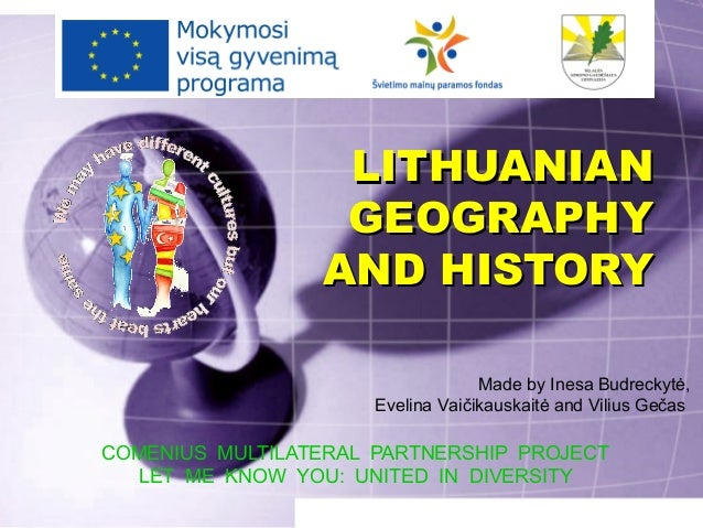 LITHUANIALITHUANIANNGEOGRAPHYGEOGRAPHYAND HISTORYAND HISTORYCOMENIUS MULTILATERAL PARTNERSHIP PROJECTLET ME KNOW YOU: UNIT...