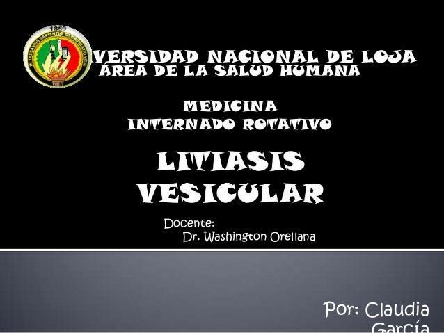 UNIVERSIDAD NACIONAL DE LOJA Por: Claudia ÁREA DE LA SALUD HUMANA MEDICINA INTERNADO ROTATIVO Docente: Dr. Washington Orel...