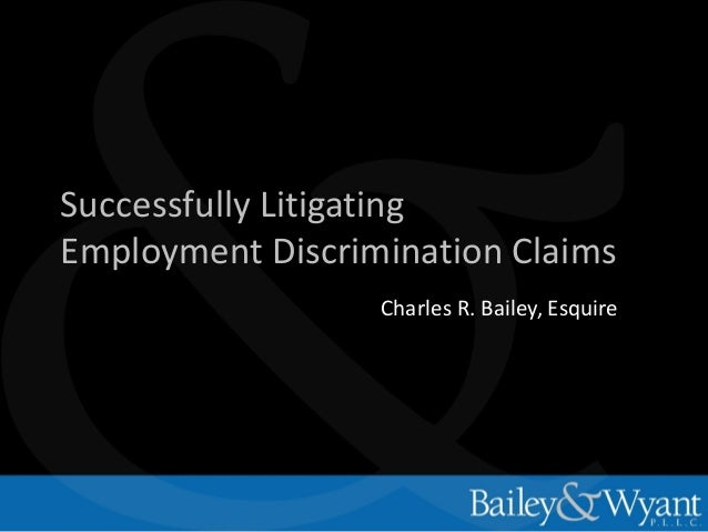Successfully Litigating Employment Discrimination Claims Charles R. Bailey, Esquire