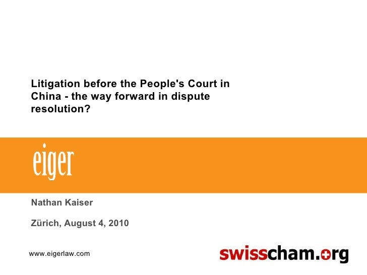 Litigation before the People's Court in China - the way forward in dispute resolution? Nathan Kaiser Zürich, August 4, 201...
