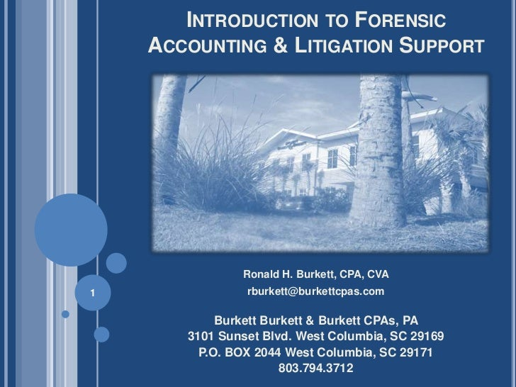 INTRODUCTION TO FORENSIC    ACCOUNTING & LITIGATION SUPPORT               Ronald H. Burkett, CPA, CVA1               rburk...