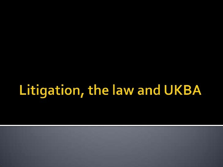 Litigation, the law and UKBA<br />