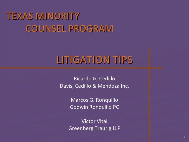 LITIGATION TIPS Ricardo G. Cedillo Davis, Cedillo & Mendoza Inc. Marcos G. Ronquillo Godwin Ronquillo PC Victor Vital Gree...