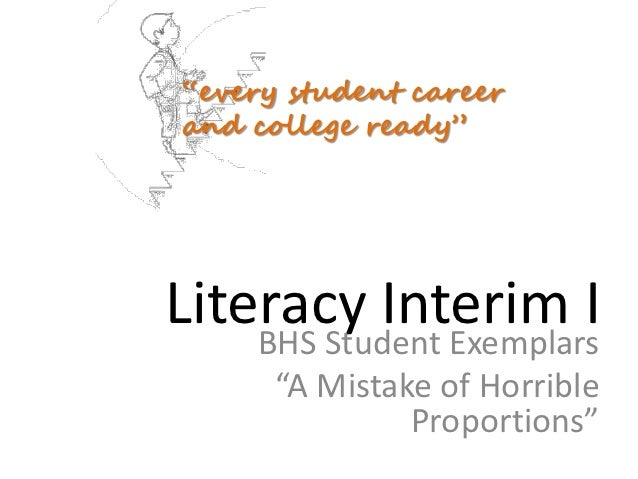 """every student careerand college ready""Literacy Interim I    BHS Student Exemplars      ""A Mistake of Horrible            ..."