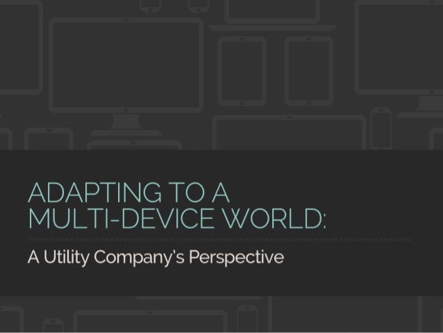 Adapting to a Multi-Device World: A Utility Company's Perspective