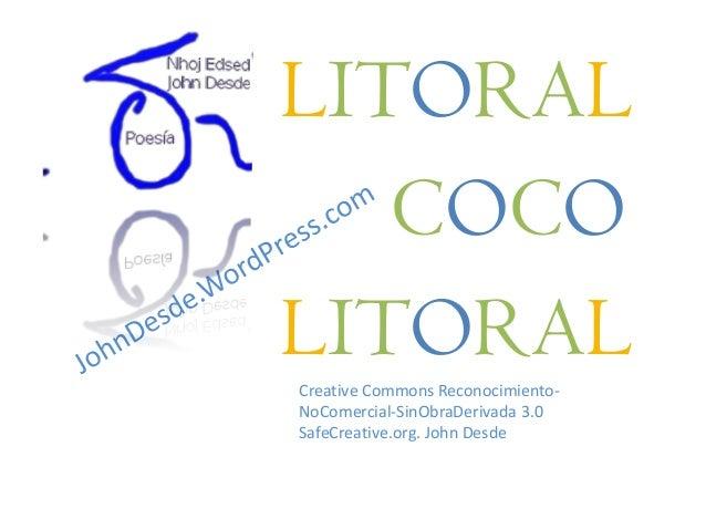 LITORALCOCOLITORALCreative Commons Reconocimiento-NoComercial-SinObraDerivada 3.0SafeCreative.org. John Desde