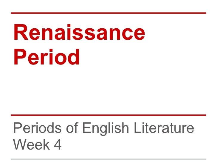 RenaissancePeriodPeriods of English LiteratureWeek 4
