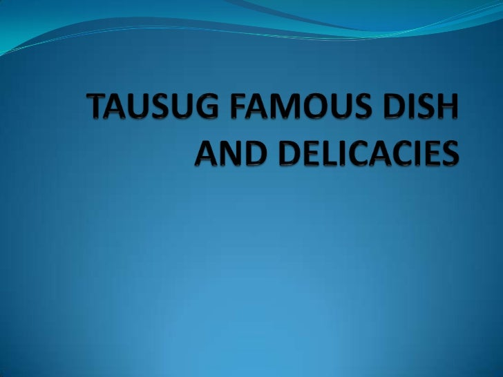 TAUSUG FAMOUS DISH AND DELICACIES